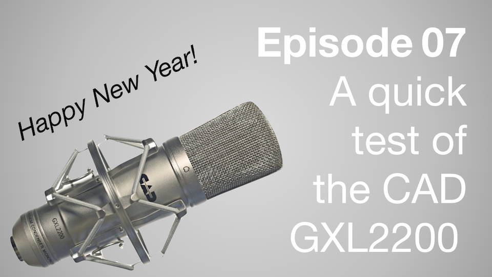 07 – Talking Tech:  Testing out the CAD GXL2200 Mic